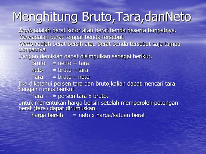 Menghitung Bruto,Tara,danNeto