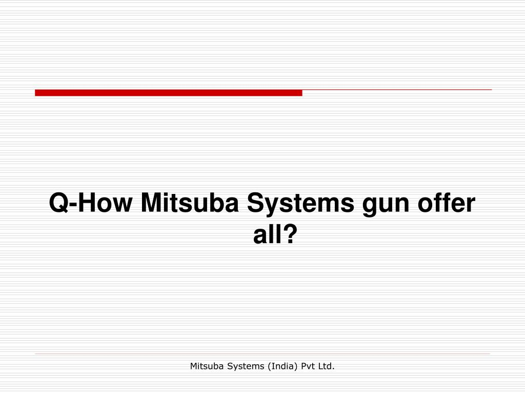 Q-How Mitsuba Systems gun offer all?