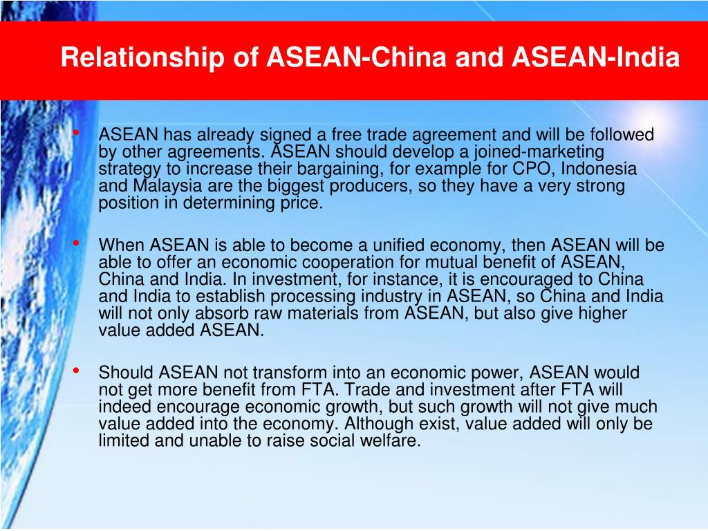 ASEAN has already signed a free trade agreement and will be followed by other agreements. ASEAN should develop a joined-marketing strategy to increase their bargaining, for example for CPO, Indonesia and Malaysia are the biggest producers, so they have a very strong position in determining price.