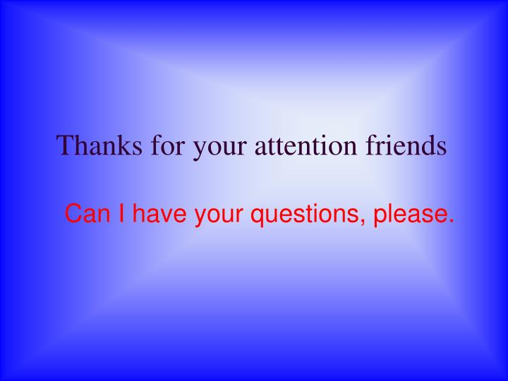 Thanks for your attention friends