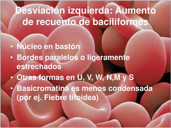 Desviación izquierda: Aumento de recuento de baciliformes