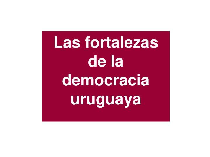 Las fortalezas de la democracia uruguaya