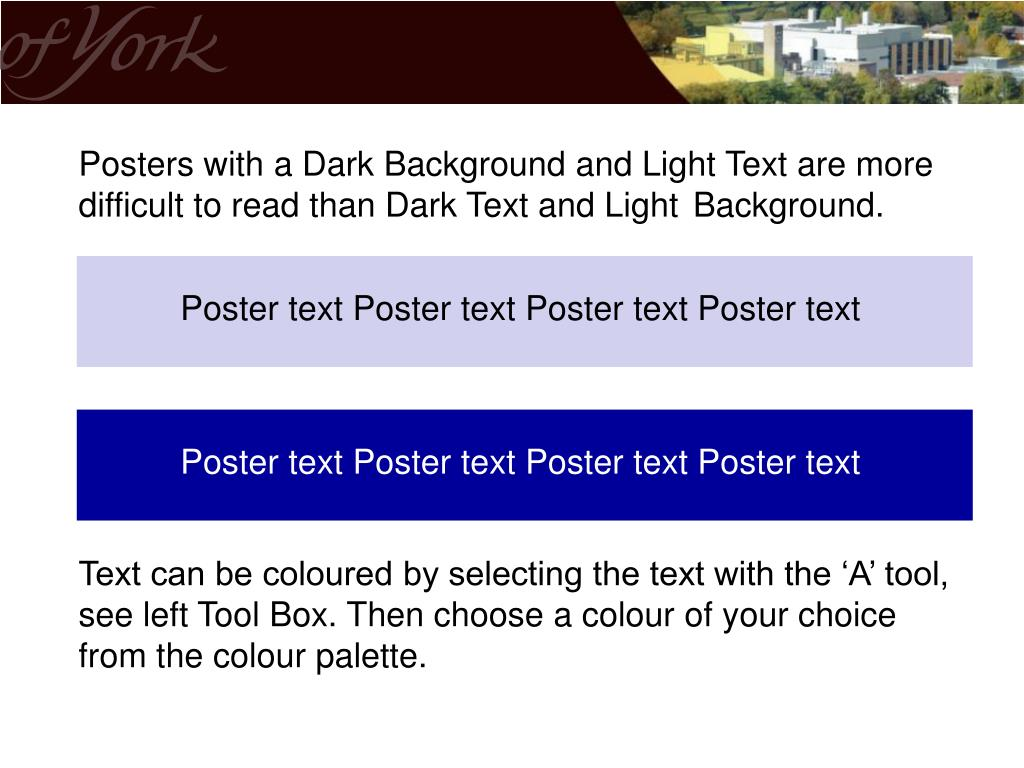 Posters with a Dark Background and Light Text are more difficult to read than Dark Text and Light Background.