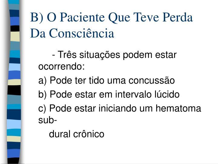 B) O Paciente Que Teve Perda Da Consciência