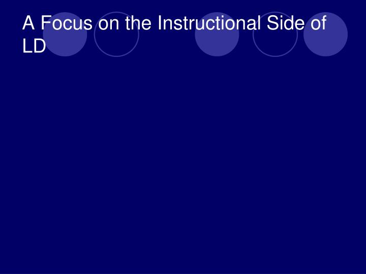 A Focus on the Instructional Side of LD