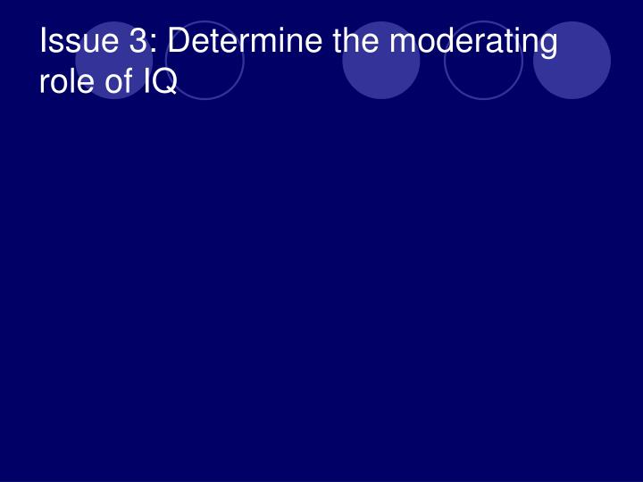Issue 3: Determine the moderating role of IQ