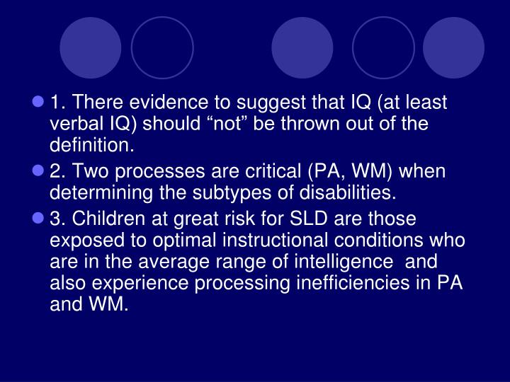 "1. There evidence to suggest that IQ (at least verbal IQ) should ""not"" be thrown out of the definition."