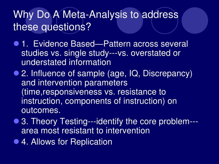 Why Do A Meta-Analysis to address these questions?