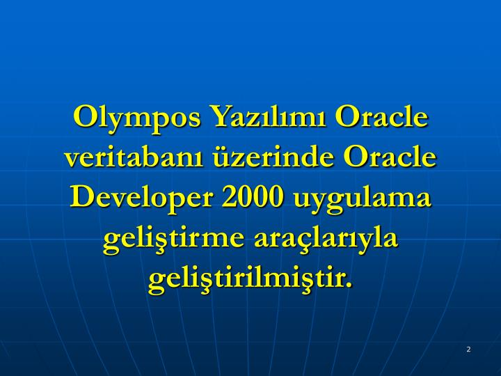 Olympos Yazılımı Oracle veritabanı üzerinde Oracle Developer 2000 uygulama geliştirme araçlarıyla geliştirilmiştir.