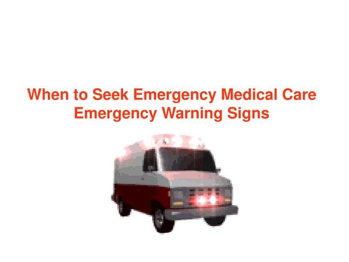 When to Seek Emergency Medical Care