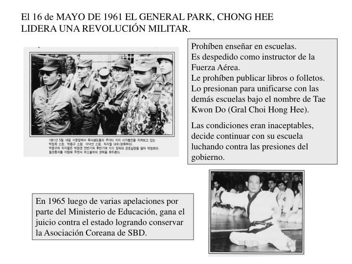 El 16 de MAYO DE 1961 EL GENERAL PARK, CHONG HEE LIDERA UNA REVOLUCIÓN MILITAR.