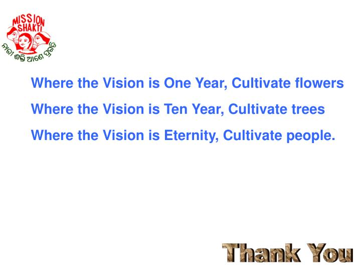 Where the Vision is One Year, Cultivate flowers