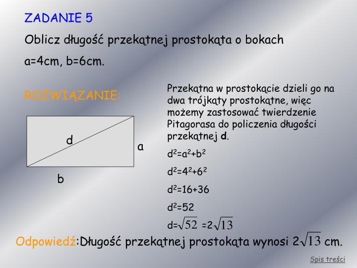 Przekątna w prostokącie dzieli go na dwa trójkąty prostokątne, więc możemy zastosować twierdzenie Pitagorasa do policzenia długości przekątnej