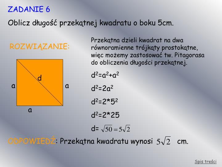 Przekątna dzieli kwadrat na dwa równoramienne trójkąty prostokątne, więc możemy zastosować tw. Pitagorasa do obliczenia długości przekątnej.