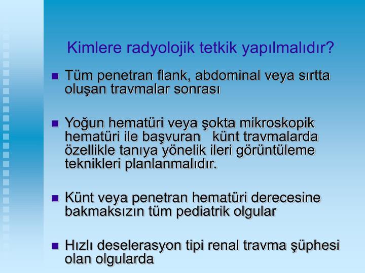 Kimlere radyolojik tetkik yapılmalıdır?