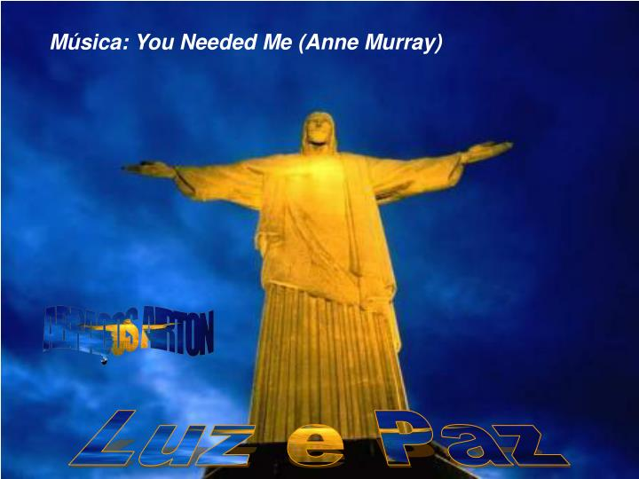 Música: You Needed Me (Anne Murray)