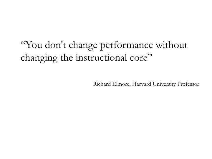 """You don't change performance without changing the instructional core"""