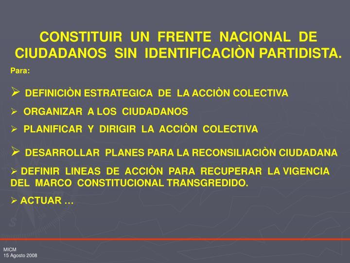 CONSTITUIR  UN  FRENTE  NACIONAL  DE  CIUDADANOS  SIN  IDENTIFICACIÒN PARTIDISTA.