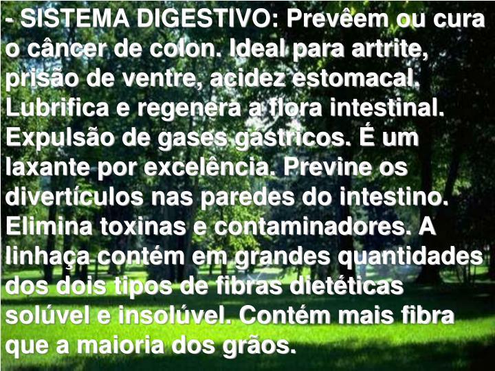 - SISTEMA DIGESTIVO: Prevêem ou cura o câncer de colon. Ideal para artrite,