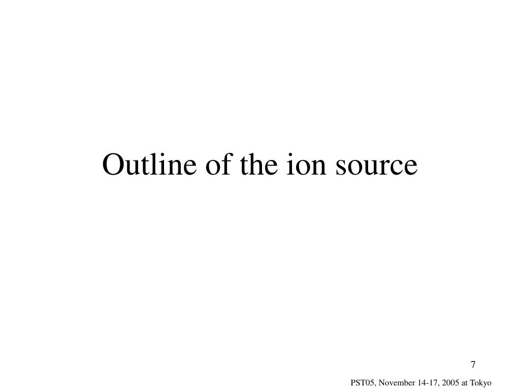 Outline of the ion source