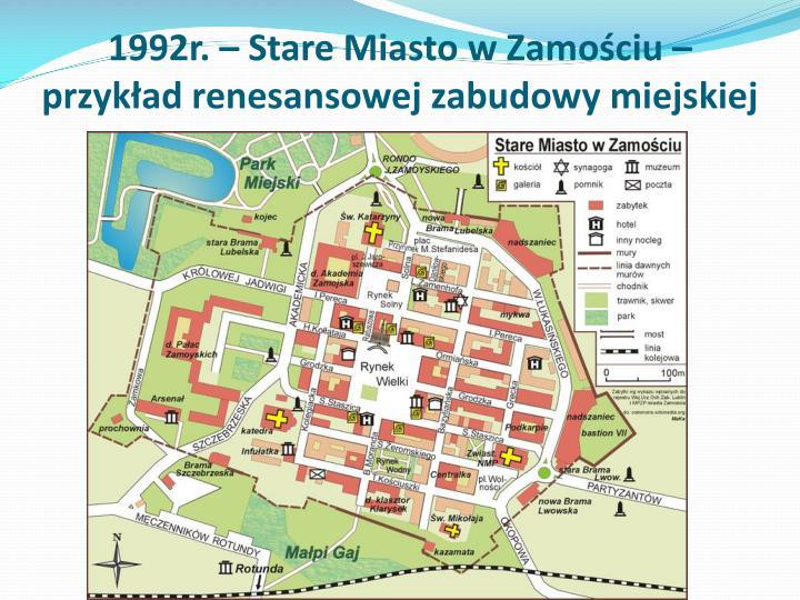 1992r. – Stare Miasto w Zamościu – przykład renesansowej zabudowy miejskiej