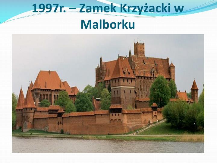 1997r. – Zamek Krzyżacki w Malborku