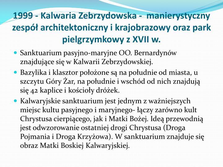 1999 - Kalwaria Zebrzydowska -  manierystyczny zespół architektoniczny i krajobrazowy oraz park pielgrzymkowy z XVII w.