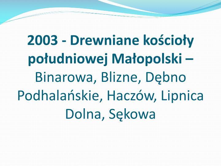 2003 - Drewniane kościoły południowej Małopolski –