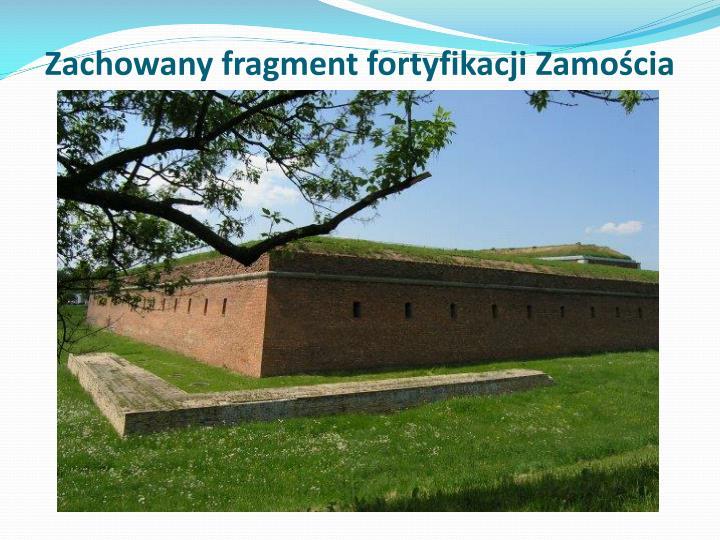 Zachowany fragment fortyfikacji Zamościa