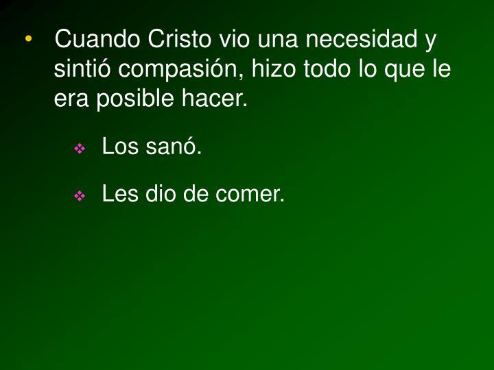 Cuando Cristo vio una necesidad y sintió compasión, hizo todo lo que le era posible hacer.