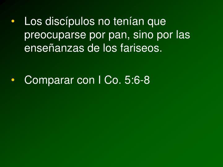 Los discípulos no tenían que preocuparse por pan, sino por las enseñanzas de los fariseos.