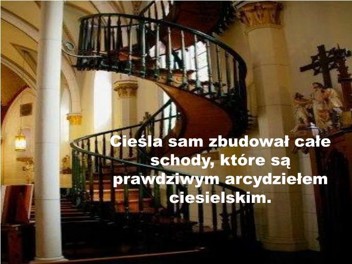 Cieśla sam zbudował całe schody, które są prawdziwym arcydziełem ciesielskim.