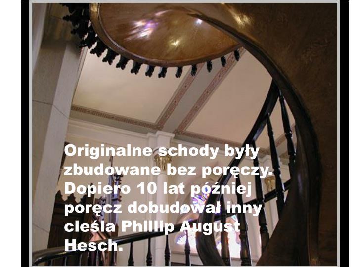 Originalne schody były zbudowane bez poręczy. Dopiero 10 lat później poręcz dobudował inny cieśla Phillip August Hesch.