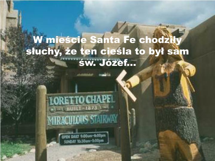 W mieście Santa Fe chodziły słuchy, że ten cieśla to był sam św. Józef...