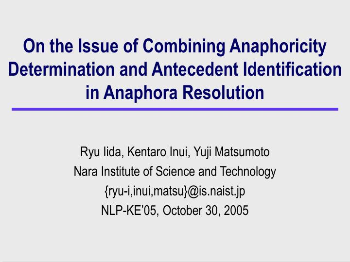 On the Issue of Combining Anaphoricity Determination and Antecedent Identification in Anaphora Resol...