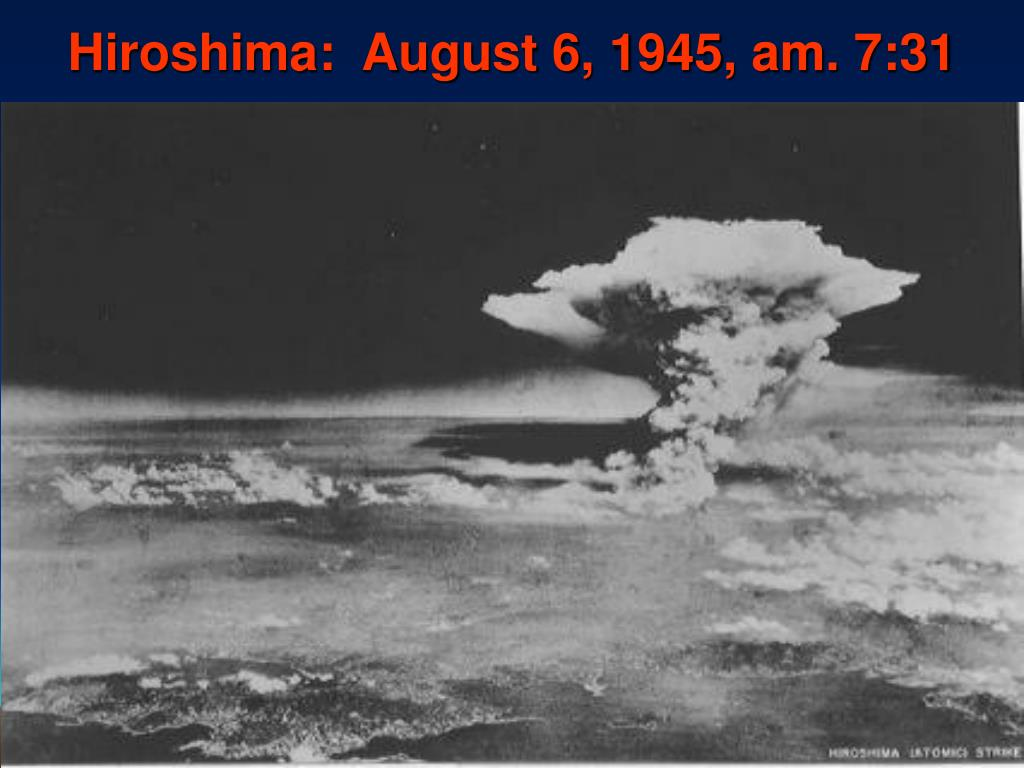 Hiroshima:  August 6, 1945, am. 7:31