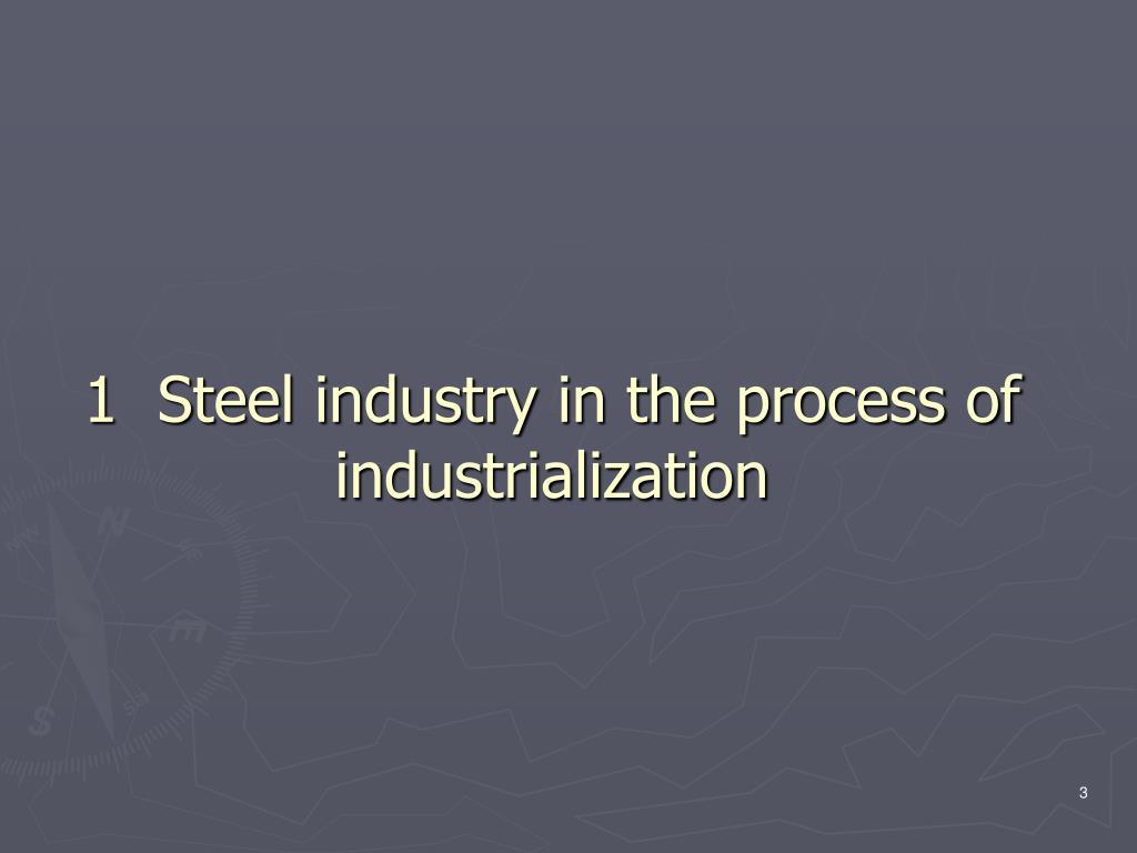 1  Steel industry in the process of industrialization