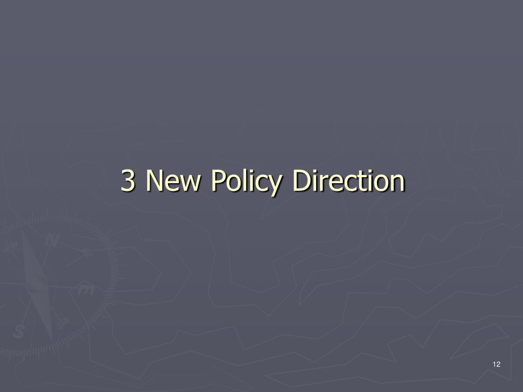 3 New Policy Direction