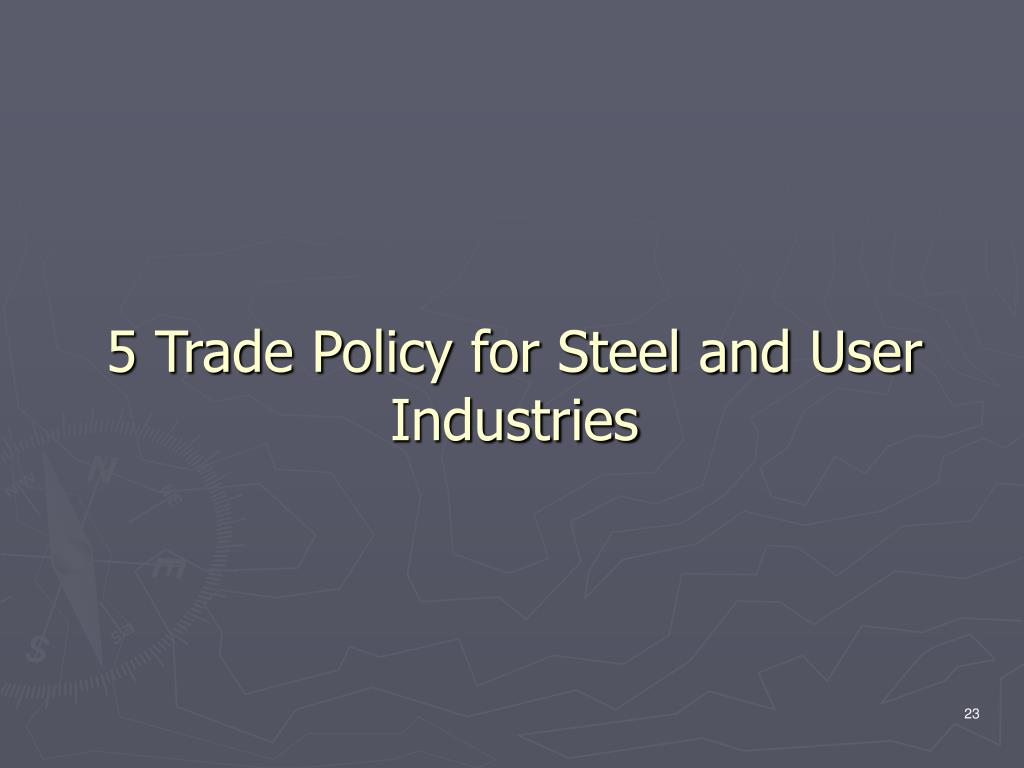 5 Trade Policy for Steel and User Industries