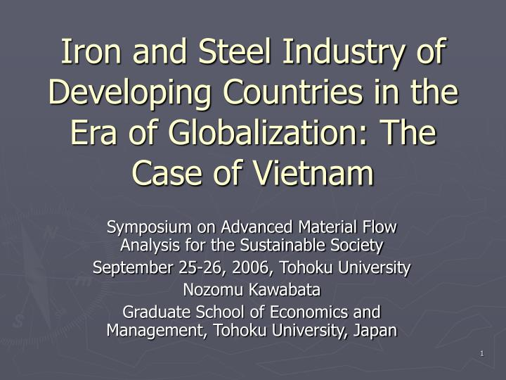 Iron and steel industry of developing countries in the era of globalization the case of vietnam l.jpg