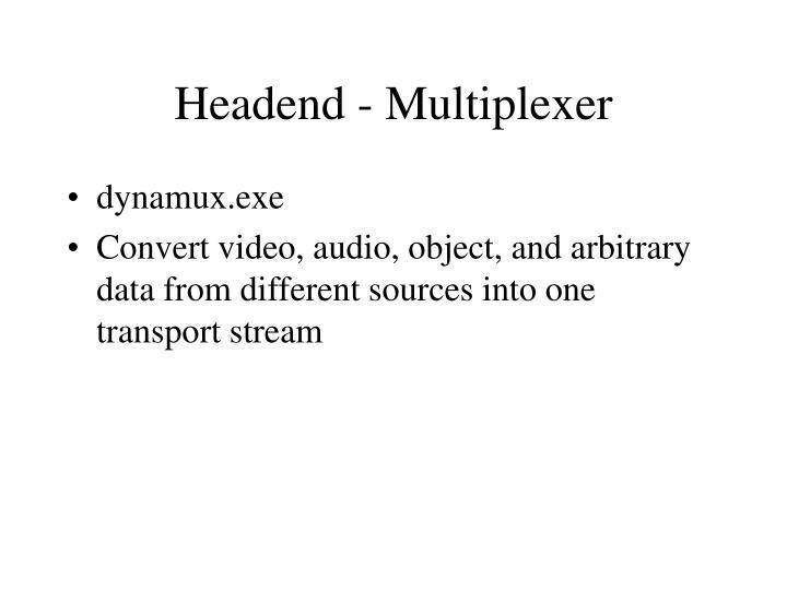 Headend - Multiplexer
