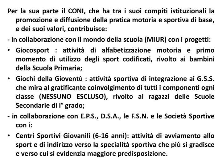 Per la sua parte il CONI, che ha tra i suoi compiti istituzionali la promozione e diffusione della pratica motoria e sportiva di base, e dei suoi valori, contribuisce: