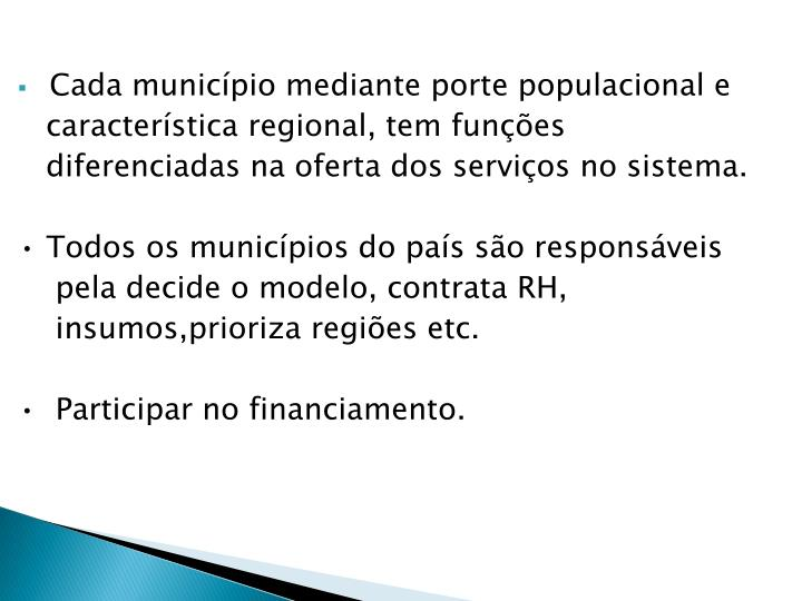 Cada município mediante porte populacional e