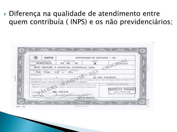 Diferença na qualidade de atendimento entre quem contribuía ( INPS) e os não previdenciários