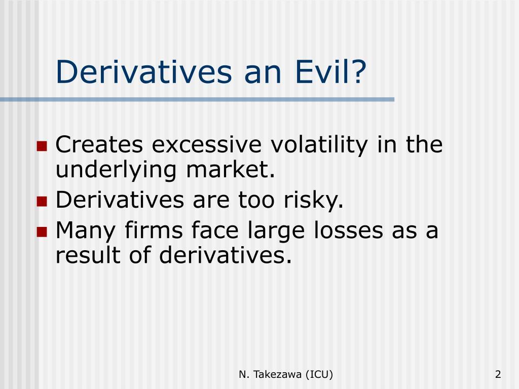 Derivatives an Evil?