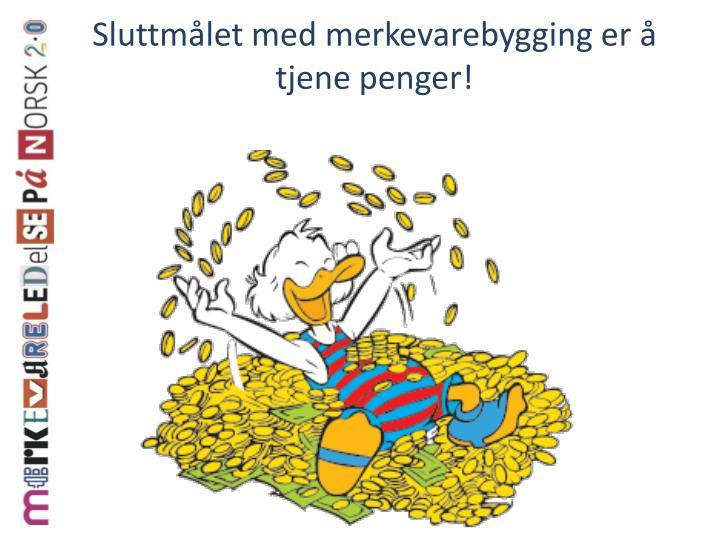 Sluttmålet med merkevarebygging er å tjene penger!