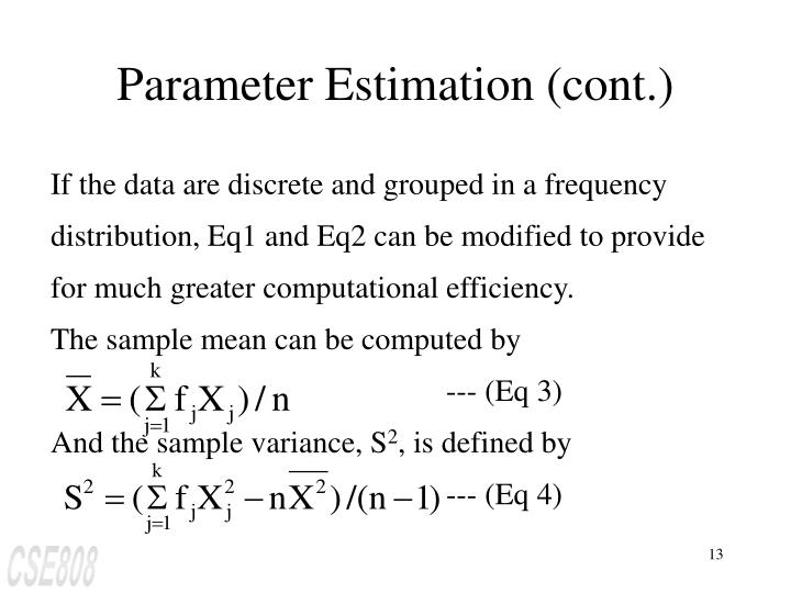 If the data are discrete and grouped in a frequency distribution, Eq1 and Eq2 can be modified to provide for much greater computational efficiency.