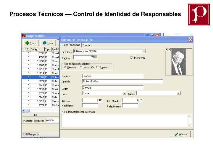 Procesos Técnicos –– Control de Identidad de Responsables