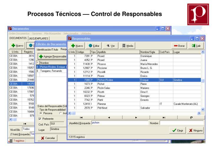 Procesos Técnicos –– Control de Responsables