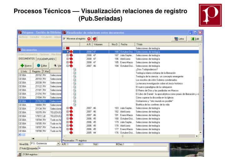Procesos Técnicos –– Visualización relaciones de registro (Pub.Seriadas)